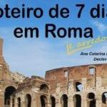 Roteiro de 7 dias em Roma e arredores, já conhece o nosso?!