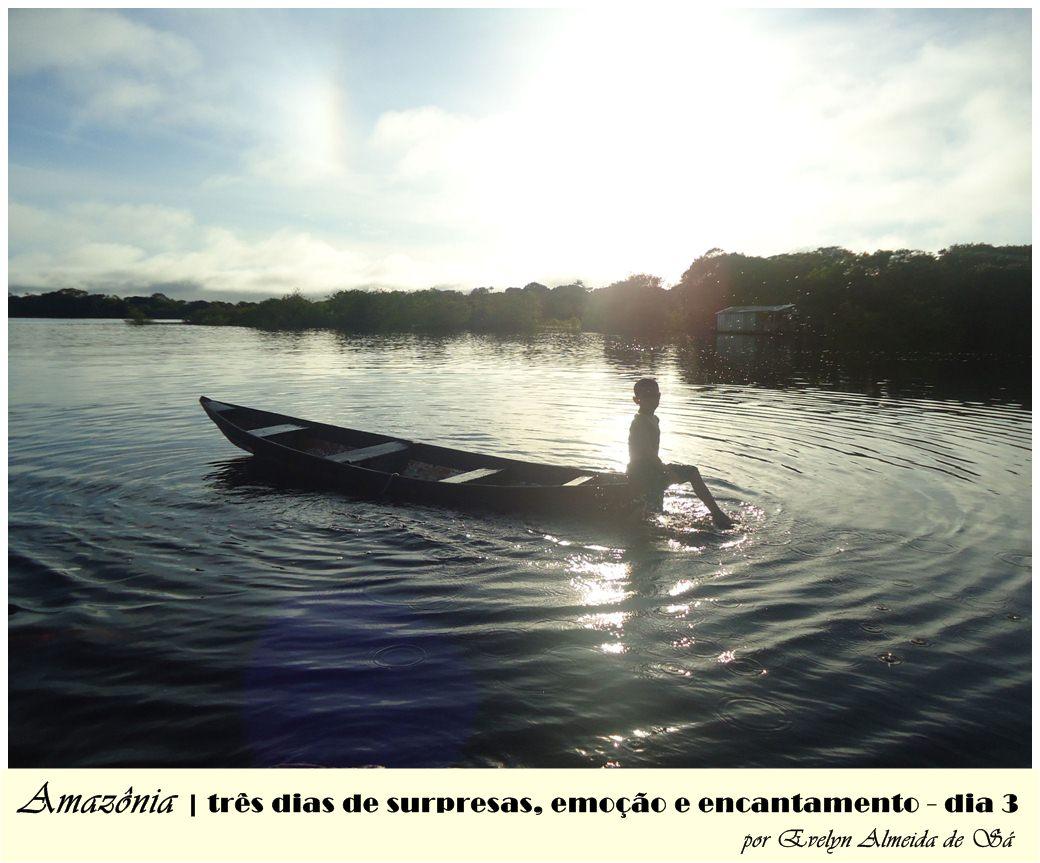 Amazônia – 3 dias de surpresas, emoção e encantamento - dia 3
